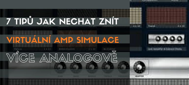 7 tipů jak nechat znít virtual amp simulace více analogově