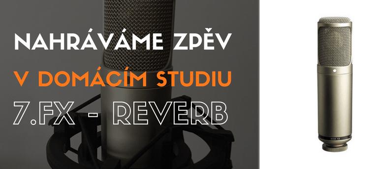 Nahráváme zpěv v domácím studiu 7. FX - Reverb