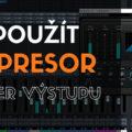 Jak použít kompresor v master výstupu